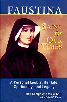 Faustina, Saint for Our Times A Personal Look at Her Life by Rev. G.W. Kosicki