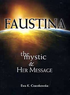 Faustina: The Mystic and Her Message by Ewa K. Czaczkowska