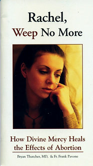 Rachel, Weep No More by Bryan Thatcher, MD  Fr. Frank Pavon