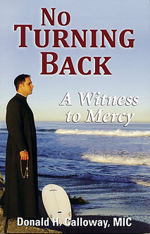 No Turning Back  - A Witness to Mercy by Fr. Donald H. Calloway, MIC
