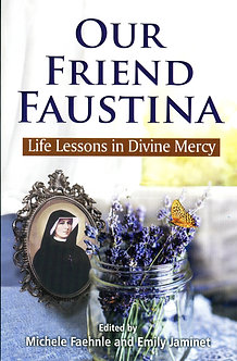 OUR FRIEND FAUSTINA: LIFE LESSONS IN DIVINE MERCY