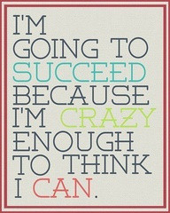 great-educations-quote-i-m-going-to-succeed-because-i-m-crazy-enough-to-think-i-ca