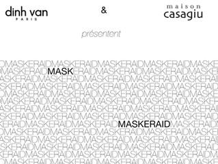 MASKERAID I MAISON CASAGIU I DINH VAN
