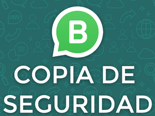 WhatsApp Business: Crea una copia de seguridad