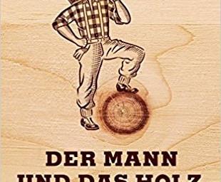 Der Mann und das Holz von Lars Mytting