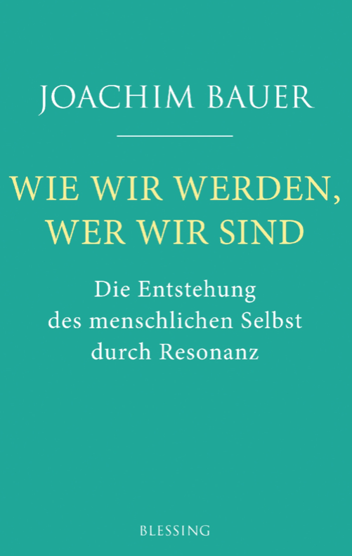 Wie wir werden wer wir sind von Joachim Bauer