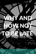 Why and How NOT to be Late