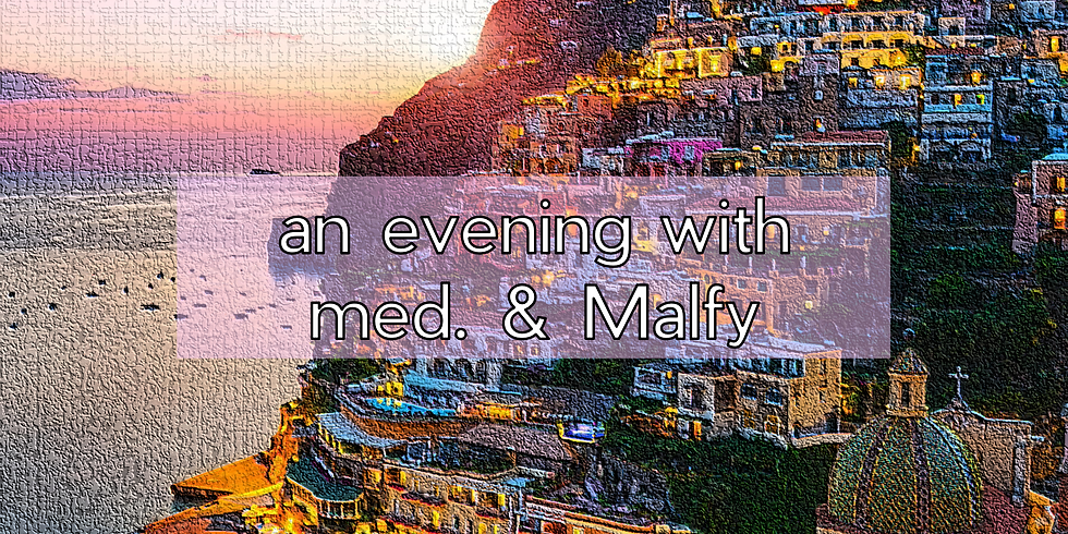 an evening with med. & Malfy