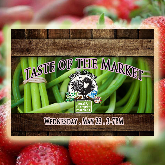 Taste of the Market . Mount Airy Main Street Farmers' Market . May 22, 2019