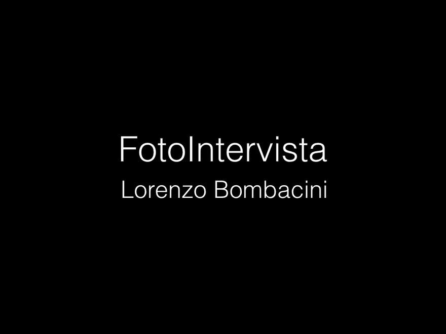 FotoIntervista : Lorenzo Bombacini.