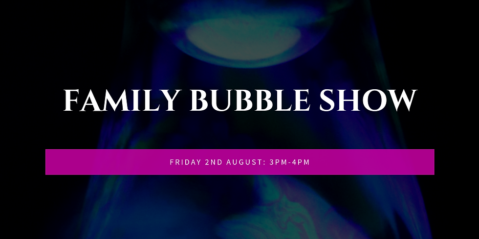 Family Bubble Show (4years +)