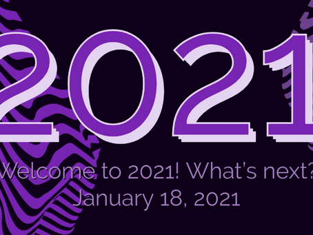 Welcome to 2021!  What's next?