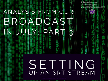Thoughts from our SRT Broadcast: Part 3