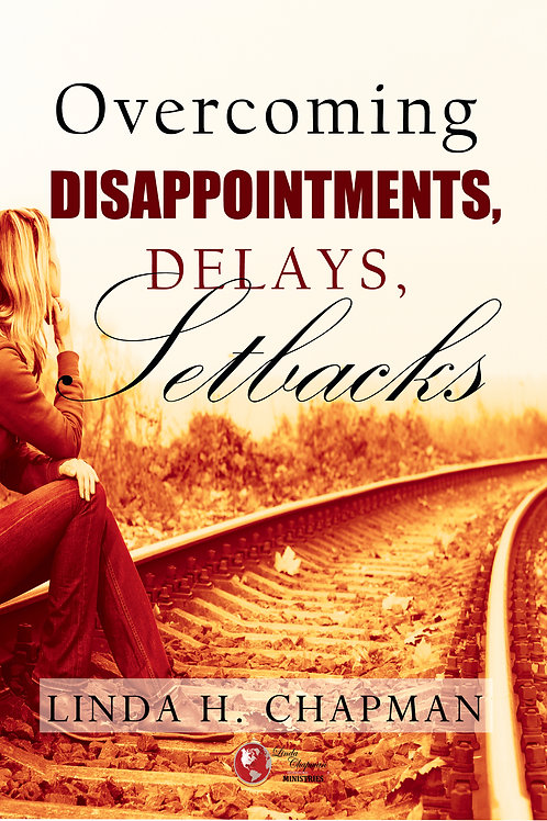 Overcoming Disappointments, Delays, & Setbacks!