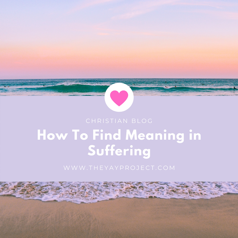 Christian blog on finding meaning in suffering by The Yay Project