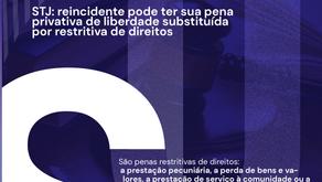 STJ: reincidente pode ter sua pena privativa de liberdade substituída por restritiva de direitos
