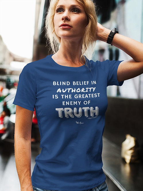 Blind Belief in Authority in the Greatest Enemy of the Truth. Solid royal women's short sleeve crew neck t-shirt