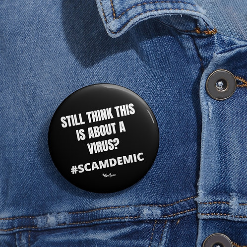 Still think this is about a virus? #SCAMDEMIC – 2 inch round black metal button pin with steel safety pin