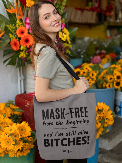 Mask-free since the beginning and I'm still alive bitches! Large 18 inch polyester tote bag