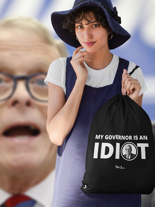 My governor is an idiot - Ohio Governor, Mike DeWine - woman holding black drawstring bag with zipper pouch
