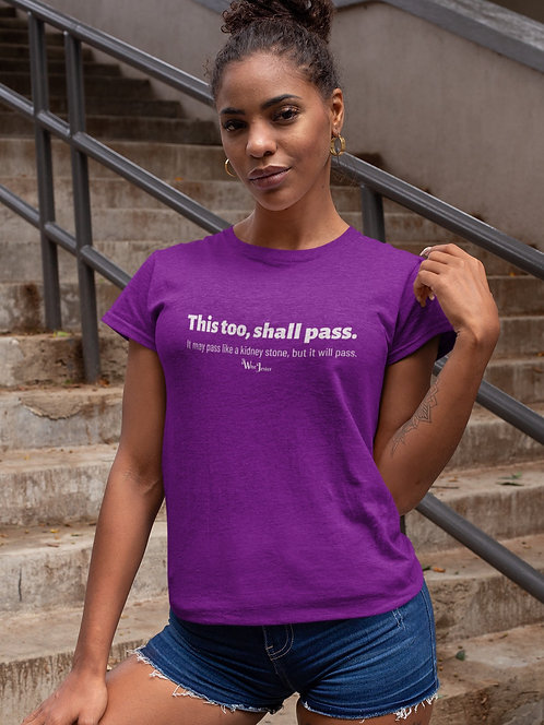 This too shall pass.It might pass like a kidney stone but it will pass. Purple women's short sleeve crew neck t-shirt
