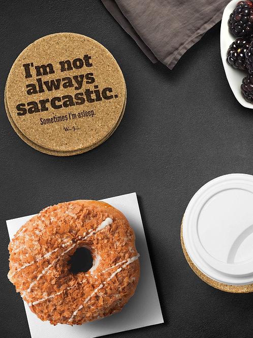 I'm Not Always Sarcastic. Sometimes I'm Asleep. Round Cork Coasters – Set of 4