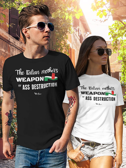 The Italian Mother's Weapon of Ass Destruction. Black and white unisex short sleeve crew neck t-shirt