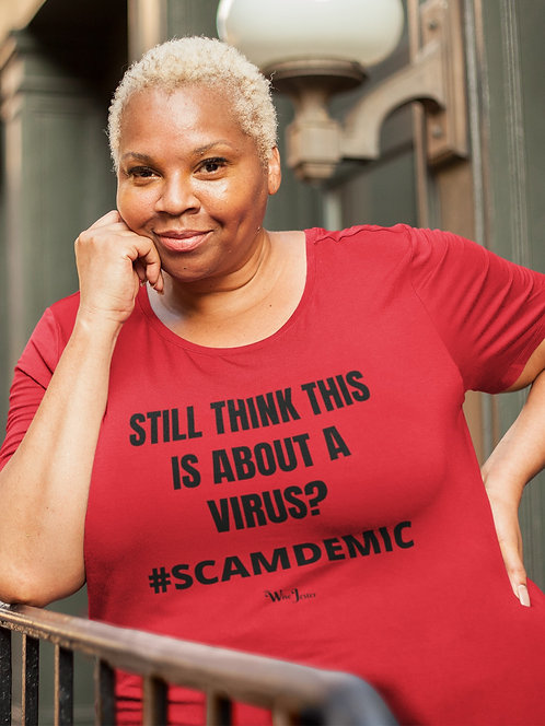 Still think this is about a virus? #SCAMDEMIC – Woman wearing red women's short sleeve scoop neck curvy t-shirt
