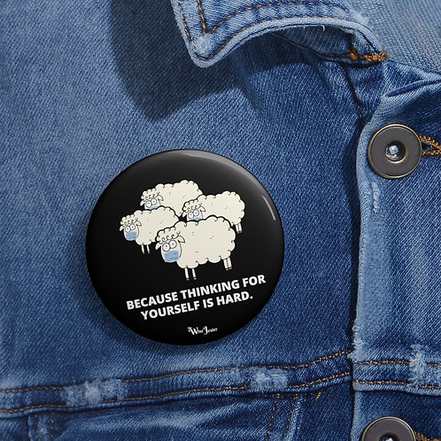 Because thinking for yourself is hard (sheep wearing masks) 2 inch round black metal button pin with steel safety pin
