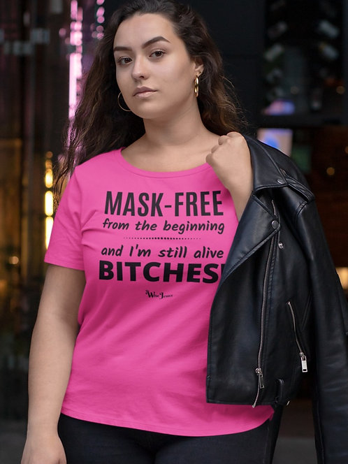 Mask-Free from the beginning and still alive bitches! Hot pink women's short sleeve scoop neck curvy t-shirt