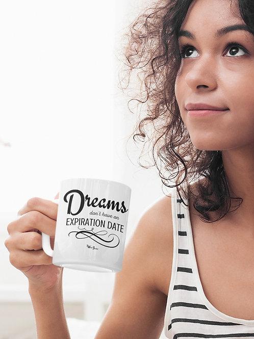 Dreams don't have an expiration date. 11 oz White Ceramic Mug. Future. Career.
