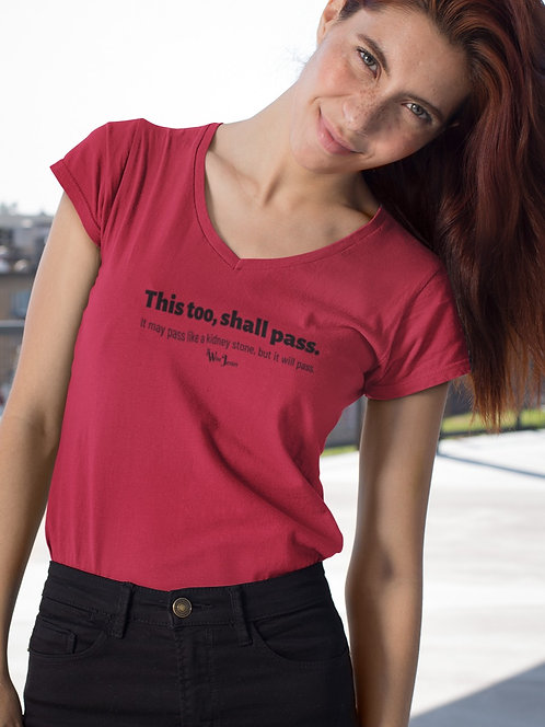 This too, shall pass. It might pass like a kidney stone, but it will pass. Red women's short sleeve v-neck t-shirt