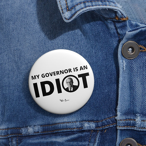 My governor is an idiot - Ohio Governor, Mike DeWine – 2 inch round white metal button pin with steel safety pin
