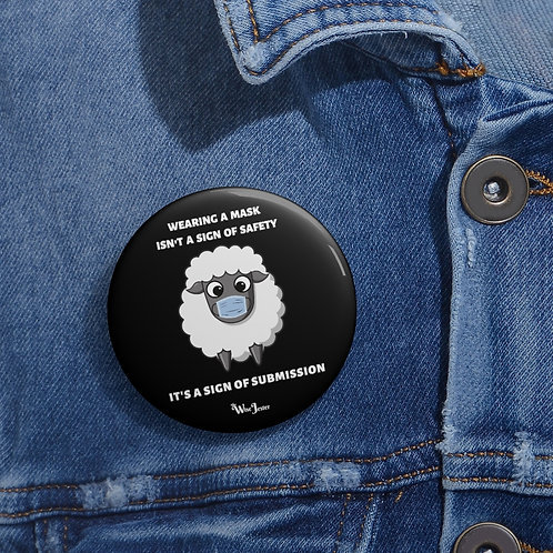 Wearing a mask isn't a sign of safety, It's a sign of submission. 2 inch round black metal button pin with steel safety pin