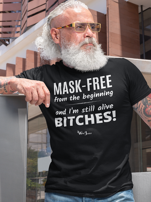 Mask-Free from the beginning and still alive bitches! Black men's short sleeve crew neck t-shirt