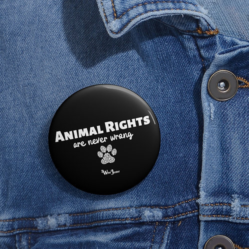 Animal rights are never wrong. 2 inch round white metal button pin with steel safety pin