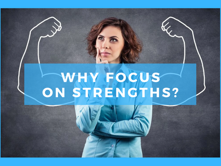 Why Focus on Strengths?