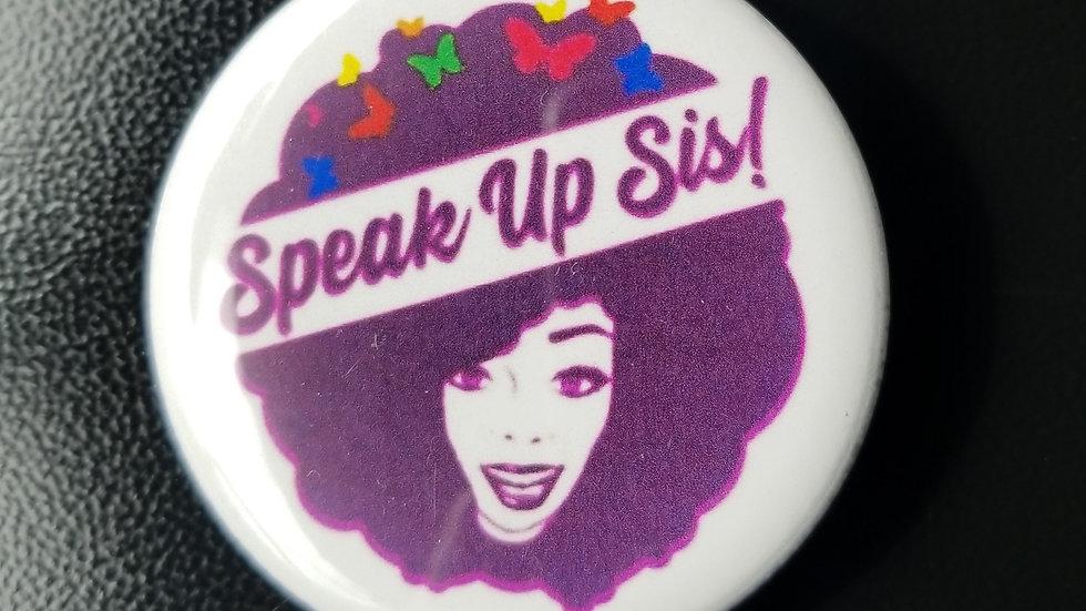 Speak up Sis! Button