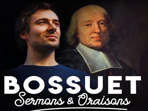""""""" Les sermons de Bossuet """" spectacle de Théophile Choquet"""