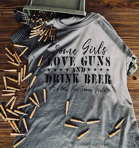 Some Girls Love Guns T- shirt
