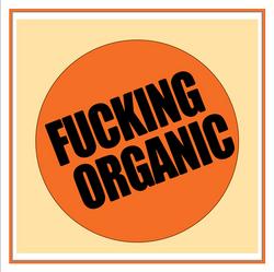 F--cking Organic