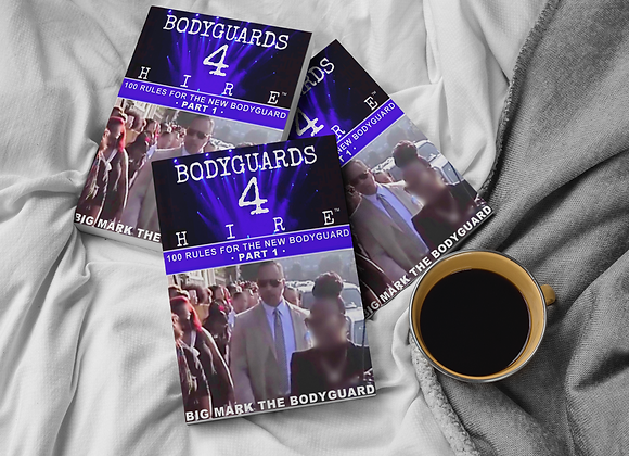 BODYGUARDS 4 HIRE: 100 RULES FOR THE NEW BODYGUARD - PART 1