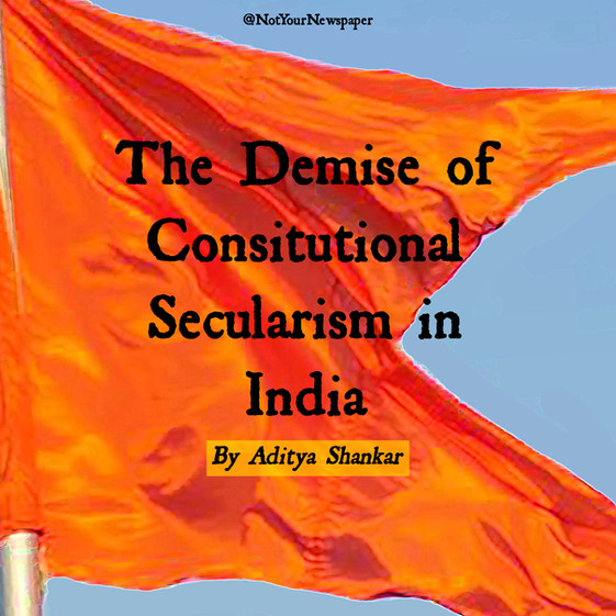 The Demise of Constitutional Secularism in India