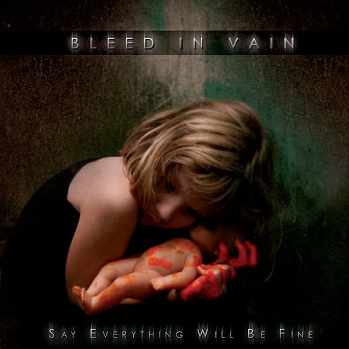 BLEED IN VAIN - Say Everything will be Fine