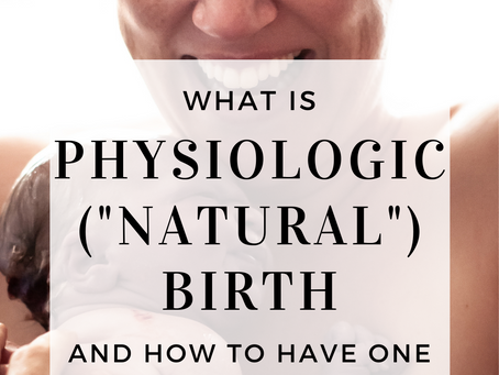 """What is physiologic (""""natural"""") birth and how to have one."""