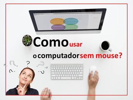 Saiba como usar o computador sem mouse
