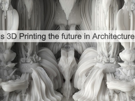 Is 3D Printing the future in Architecture