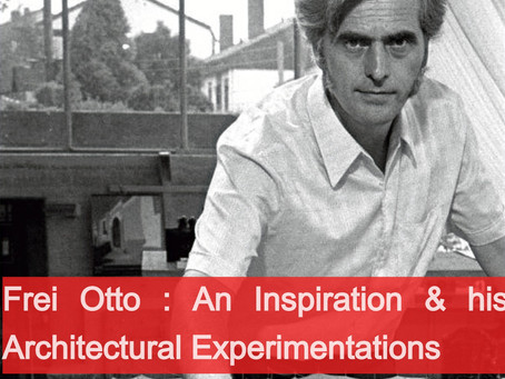 Frei Otto : An Inspiration & his Architectural Experimentations.