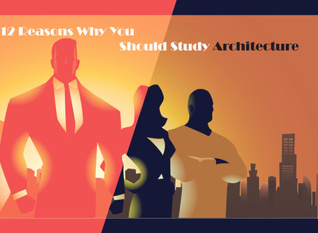 12 Reasons Why You Should Study Architecture.