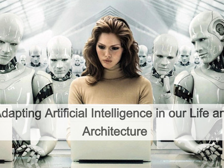 Adapting Artificial Intelligence in our Life and Architecture